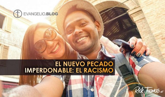El Nuevo Pecado Imperdonable: el Racismo —